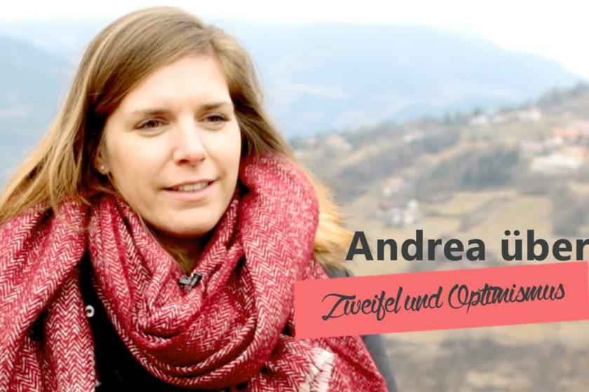 Andrea über Optimismus & Zweifel